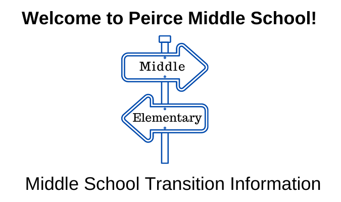 Welcome to Peirce Middle School! Middle School Transition Information